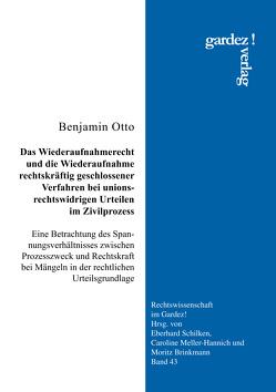 Das Wiederaufnahmerecht und die Wiederaufnahme rechtskräftig geschlossener Verfahren bei unionsrechtswidrigen Urteilen im Zivilprozess von Otto,  Benjamin