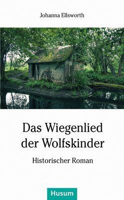 Das Wiegenlied der Wolfskinder von Ellsworth,  Johanna