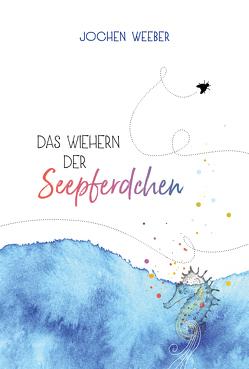 Das Wiehern der Seepferdchen von Weeber,  Jochen