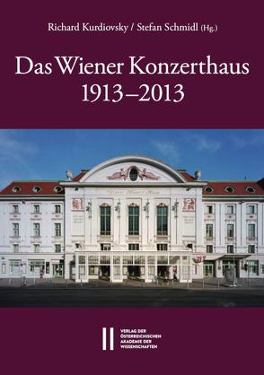 Das Wiener Konzerthaus 1913 – 2013 von Kurdiovsky,  Richard, Schmidl,  Stefan