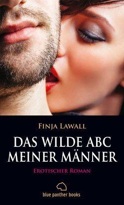 Das wilde ABC meiner Männer | Erotischer Roman (Besondere Orte, Fantasien, Fessel-Sex, Frivoles Ausgehen, Leidenschaft, Nymphoman, Prickelnd, Tabulos) von Lawall,  Finja