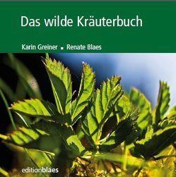 Das wilde Kräuterbuch von Blaes,  Renate, Greiner,  Karin
