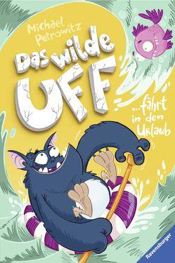 Das wilde Uff fährt in den Urlaub von Beck,  Benedikt, Petrowitz,  Michael