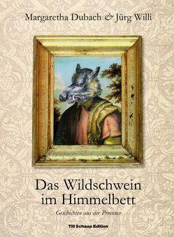 Das Wildschwein im Himmelbett von Dubach,  Margaretha, Willi,  Jürg