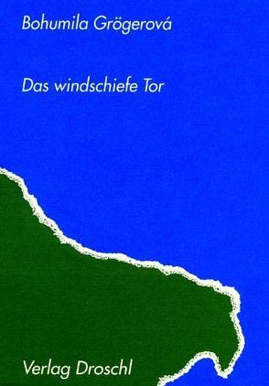 Das windschiefe Tor von Grögerová,  Bohumila, Rothmeier,  Christa