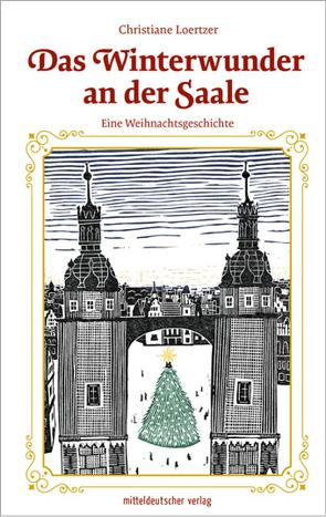 Das Winterwunder an der Saale von Loertzer,  Christiane, Wippermann,  Moritz Jason