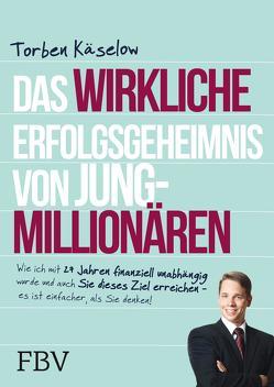 Das wirkliche Erfolgsgeheimnis von Jung-Millionären von Käselow,  Torben