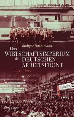 Das Wirtschaftsimperium der Deutschen Arbeitsfront 1933 – 1945 von Hachtmann,  Rüdiger