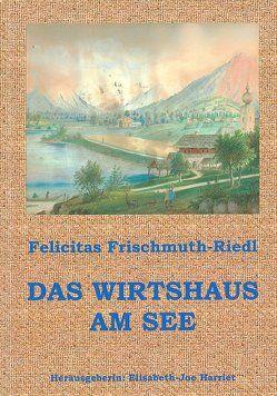 Das Wirtshaus am See von Frischmuth,  Barbara, Frischmuth-Riedl,  Felicitas, Harriet,  Elisabeth J