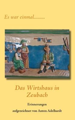 Das Wirtshaus in Zeubach von Adelhardt,  Anton
