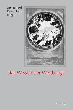 Das Wissen der Weltbürger von Horn,  Anette, Horn,  Peter