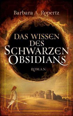 Das Wissen des schwarzen Obsidians von Ropertz,  Barbara A.