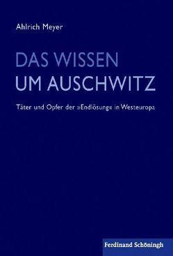 Das Wissen um Auschwitz von Meyer,  Ahlrich