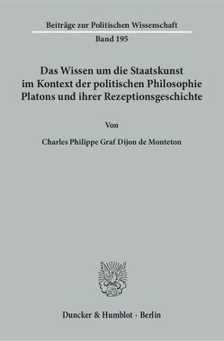 Das Wissen um die Staatskunst im Kontext der politischen Philosophie Platons und ihrer Rezeptionsgeschichte. von Dijon de Monteton,  Charles Philippe Graf