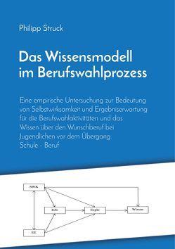 Das Wissensmodell im Berufswahlprozess von Struck,  Philipp