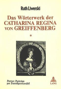 Das Wörterwerk der Catharina Regina von Greiffenberg von Liwerski,  Ruth