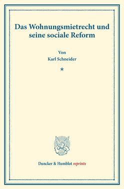 Das Wohnungsmietrecht und seine sociale Reform. von Schneider,  Karl