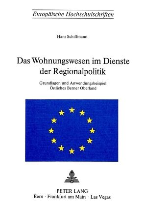 Das Wohnungswesen im Dienste der Regionalpolitik von Schiffmann,  Hans