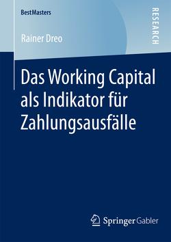 Das Working Capital als Indikator für Zahlungsausfälle von Dreo,  Rainer