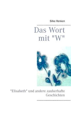 """Das Wort mit """"W"""" von Renken,  Silke"""