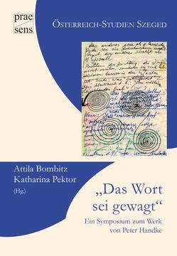 """""""Das Wort sei gewagt"""". Ein Symposium zum Werk von Peter Handke von Bombitz,  Attila, Pektor,  Katharina"""