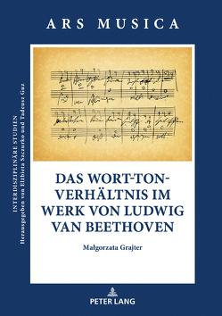 Das Wort-Ton-Verhältnis im Werk von Ludwig van Beethoven von Grajter,  Malgorzata