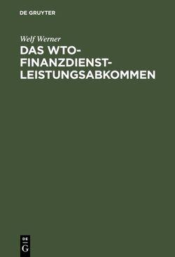 Das WTO-Finanzdienstleistungsabkommen von Werner,  Welf