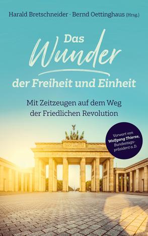 Das Wunder der Freiheit und Einheit von Bretschneider,  Harald, Oettinghaus,  Bernd