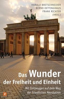 Das Wunder der Freiheit und Einheit von Bretschneider,  Harald, Oettinghaus,  Bernd, Richter,  Frank