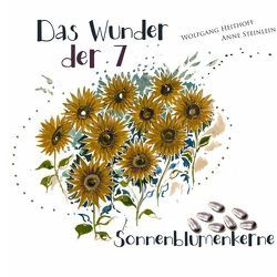Das Wunder der sieben Sonnenblumenkerne von Heithoff,  Wolfgang, Steinlein,  Anne