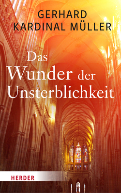 Das Wunder des Ewigen Lebens von Müller,  Gerhard Kardinal