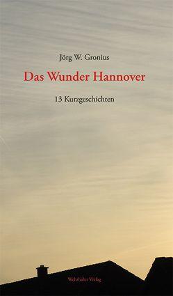 Das Wunder Hannover von Gronius,  Jörg W.