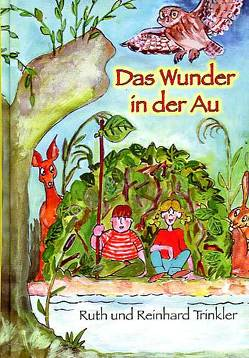 """""""Das Wunder in der Au"""" von Trinkler,  Reinhard, Trinkler,  Ruth"""