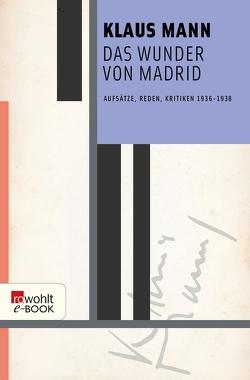 Das Wunder von Madrid von Mann,  Klaus, Naumann,  Uwe, Töteberg,  Michael