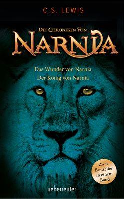 Das Wunder von Narnia / Der König von Narnia von Hohlbein,  Wolfgang, Lewis,  C. S., Rendel,  Christian