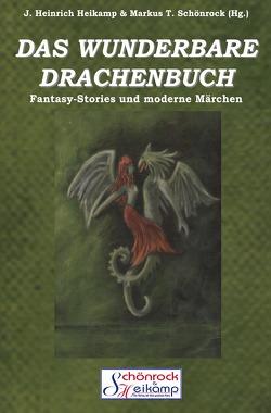 DAS WUNDERBARE DRACHENBUCH von Markus T. Schönrock,  J. Heinrich Heikamp,  Markus T. Schönrock,