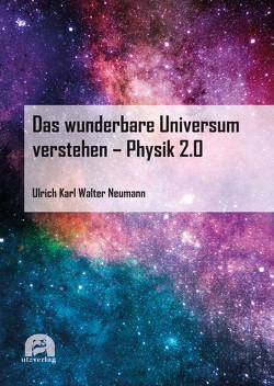 Das wunderbare Universum verstehen – Physik 2.0 von Neumann,  Ulrich