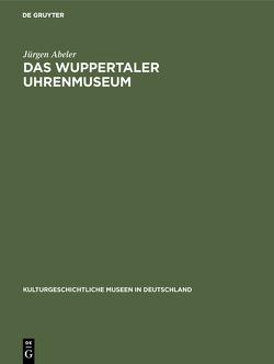 Das Wuppertaler Uhrenmuseum von Abeler,  Jürgen