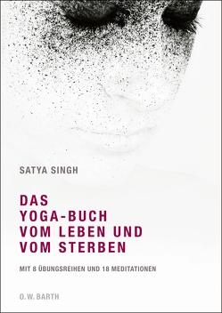 Das Yoga-Buch vom Leben und vom Sterben von Singh,  Satya