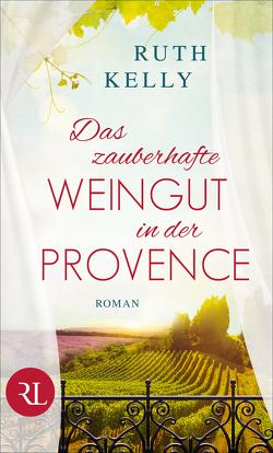 Das zauberhafte Weingut in der Provence von Kelly,  Ruth, Weber-Jarić,  Gabriele