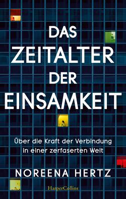 Das Zeitalter der Einsamkeit von Hertz,  Noreena, Sandmann,  Sabrina, Schmittmann,  Andrea