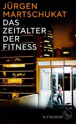 Das Zeitalter der Fitness von Martschukat,  Jürgen