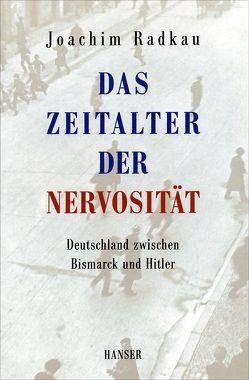 Das Zeitalter der Nervosität von Radkau,  Joachim