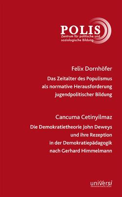 Das Zeitalter des Populismus als normative Herausforderung jugendpolitischer Bildung / Die Demokratietheorie John Deweys und ihre Rezeption in der Demokratiepädagogik von Beyer,  Günter, Cetinyilmaz,  Cancuma, Dornhöfer,  Felix, Wohnig,  Alexander