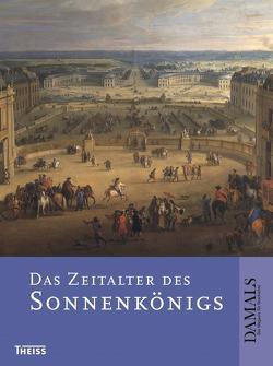 Das Zeitalter des Sonnenkönigs von Erbe,  Michael, Kampmann,  Christoph, Müchler,  Günter, Reinhardt,  Volker, Schultz,  Uwe, Wrede,  Martin