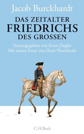 Das Zeitalter Friedrichs des Großen von Burckhardt,  Jacob, Klesmann,  Bernd, Müller,  Philipp, Pleschinski,  Hans, Ziegler,  Ernst
