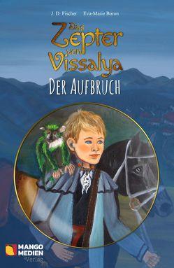 Das Zepter von Vissalya / Das Zepter von Vissalya – Der Aufbruch von Baron,  Eva-Marie, Fischer,  J. D.