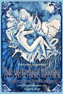 Das zerbrochene Mädchen und andere Erzählungen von Rost,  Regine, Siegmund,  Fabienne