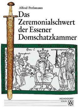 Das Zeremonialschwert der Essener Domschatzkammer von Pothmann,  Alfred