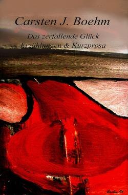 Das zerfallende Glück von Boehm,  Carsten J.